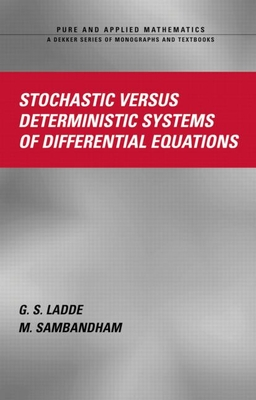 Stochastic Versus Deterministic Systems of Differential Equations - Ladde, Gangaram S, and Sambandham, Masilamani