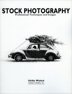 Stock Photography: Professional Images and Techniques - Welsch, Ulrike, and Welsh, Ulrike