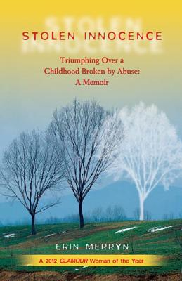 Stolen Innocence: Triumphing Over a Childhood Broken by Abuse: A Memoir - Merryn, Erin