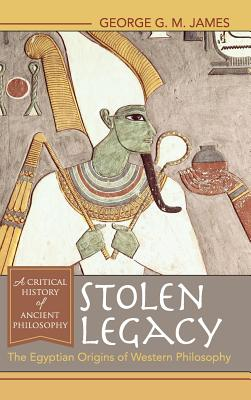 Stolen Legacy: The Egyptian Origins of Western Philosophy - James, George G M