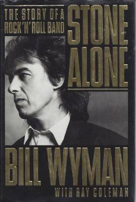 Stone Alone: 2the Story of a Rock 'n Roll Band - Wyman, Bill, and Coleman, Ray