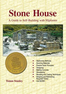 Stone House: A Guide to Self-Building with Slipforms - Stanley, Tomm (Photographer)