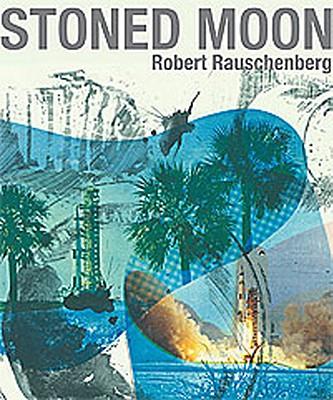Stoned Moon: Robert Rauschenberg - Babington, Jaklyn (Editor)
