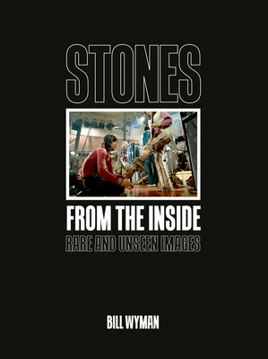 Stones From the Inside: Rare and Unseen Images - Wyman, Bill