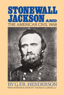 Stonewall Jackson and the American Civil War - Henderson, G F R