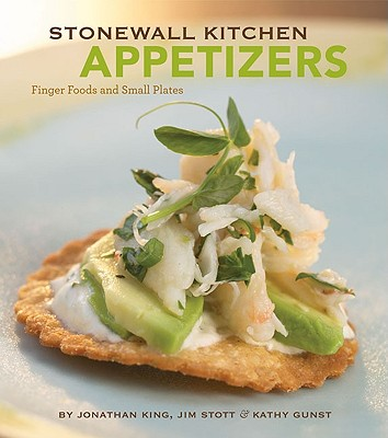 Stonewall Kitchen Appetizers - King, Jonathan, and Stott, Jim, and Gunst, Kathy