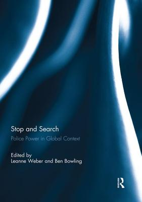 Stop and Search: Police Power in Global Context - Weber, Leanne (Editor), and Bowling, Ben (Editor)