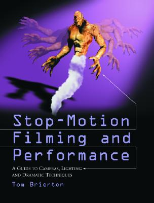 Stop-Motion Filming and Performance: A Guide to Cameras, Lighting and Dramatic Techniques - Brierton, Tom