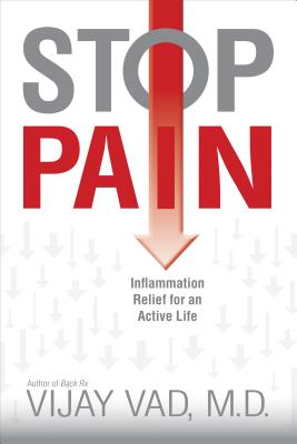 Stop Pain: Inflammation Relief for an Active Life - Vad, Vijay, M.D.