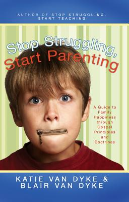 Stop Struggling, Start Teaching - Van Dyke, Katie, and Wilcox, Brad, and Kapp, Ardeth G (Foreword by)