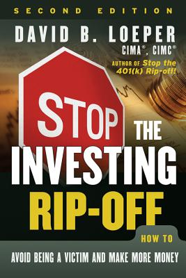 Stop the Investing Rip-Off: How to Avoid Being a Victim and Make More Money - Loeper, David B.