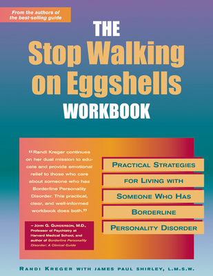 Stop Walking on Eggshells Workbook: Practical Strategies for Living with Someone Who Has Borderline Personality Disorder - Kreger, Randi, and Shirley, James Paul, Lmsw