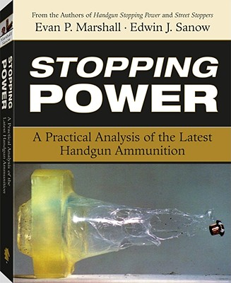 Stopping Power: A Practical Analysis of the Latest Handgun Ammunition - Marshall, Evan P, and Sanow, Edwin J