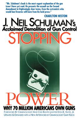 Stopping Power: Why 70 Million Americans Own Guns - Schulman, J Neil (Preface by), and Shulman, J Neil, and Kates, Don B, Jr. (Foreword by)