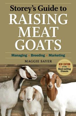 Storey's Guide to Raising Meat Goats: Managing, Breeding, Marketing - Sayer, Maggie