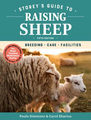 Storey's Guide to Raising Sheep, 5th Edition: Breeding, Care, Facilities - Simmons, Paula, and Ekarius, Carol