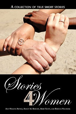 Stories 4 Women: A Collection of True Short Stories - Artino, Amy Higgins, and Ratcliff, Ashley M, and Scott, Mary, poe