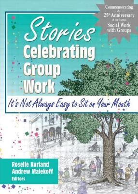 Stories Celebrating Group Work: It's Not Always Easy to Sit on Your Mouth - Kurland, Roselle, Professor