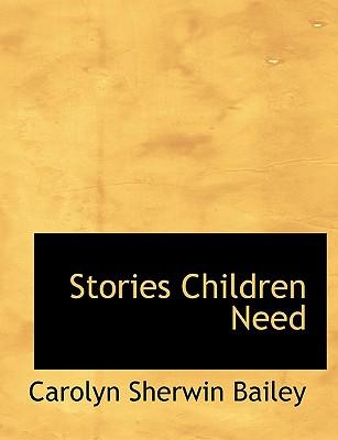 Stories Children Need - Bailey, Carolyn Sherwin
