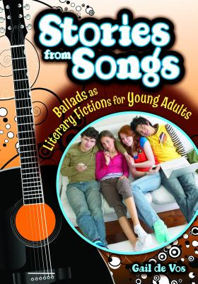 Stories from Songs: Ballads as Literary Fictions for Young Adults - De Vos, Gail