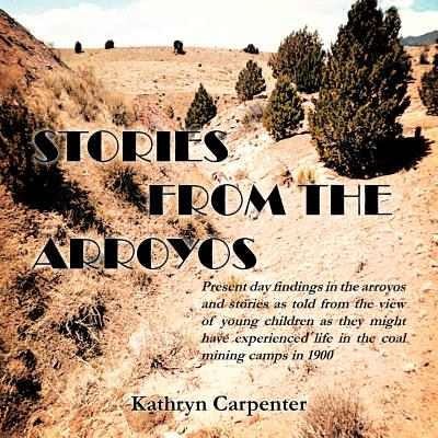 Stories from the Arroyos - Carpenter, Kathryn