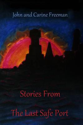Stories from the Last Safe Port: Tales from Across the Multiverse - Freeman, Dr John a, and Freeman, Carine