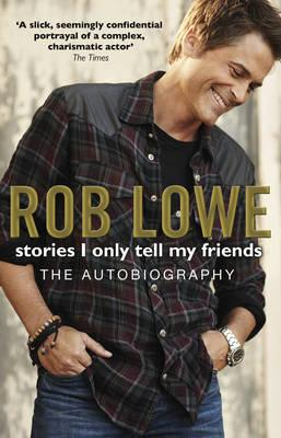 Stories I Only Tell My Friends - Lowe, Rob