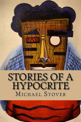 Stories of a Hypocrite - Fowler, Jessica J (Editor), and Stover, Michael G
