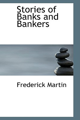 Stories of Banks and Bankers - Martin, Frederick