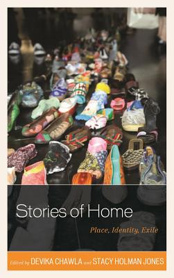 Stories of Home: Place, Identity, Exile - Chawla, Devika (Editor), and Holman Jones, Stacy (Editor)
