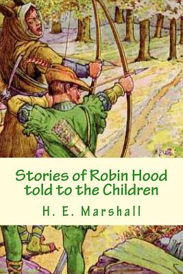 Stories of Robin Hood Told to the Children - Marshall, H E