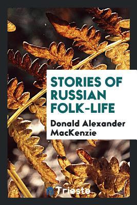 Stories of Russian Folk-Life - MacKenzie, Donald Alexander