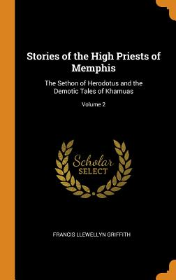 Stories of the High Priests of Memphis: The Sethon of Herodotus and the Demotic Tales of Khamuas; Volume 2 - Griffith, Francis Llewellyn