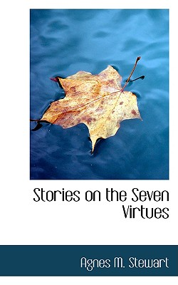 Stories on the Seven Virtues - Stewart, Agnes M