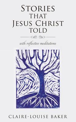 Stories That Jesus Christ Told - Baker, Claire-Louise
