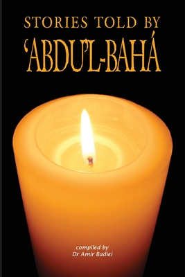 Stories Told by 'Abdu'l-Baha' - Badiei, Amir (Editor)