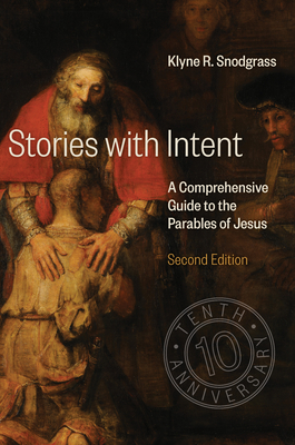 Stories with Intent: A Comprehensive Guide to the Parables of Jesus - Snodgrass, Klyne R.