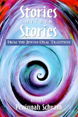 Stories Within Stories: From the Jewish Oral Tradition - Schram, Peninnah