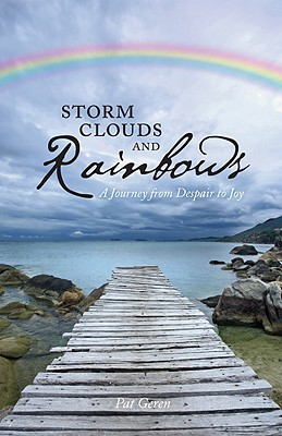 Storm Clouds and Rainbows: A Journey from Despair to Joy - Geren, Pat