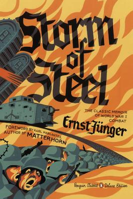 Storm of Steel: (penguin Classics Deluxe Edition) - Junger, Ernst, Professor, and Hofmann, Michael (Introduction by), and Marlantes, Karl (Foreword by)