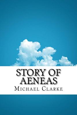 Story of Aeneas - Clarke, Michael, Dr.