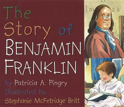 Story of Benjamin Franklin - Pingry, Patricia A