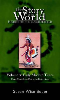 Story of the World, Vol. 3: History for the Classical Child: Early Modern Times (Revised Edition) - Bauer, Susan Wise