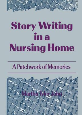 Story Writing in a Nursing Home: A Patchwork of Memories - John Edd, Martha A