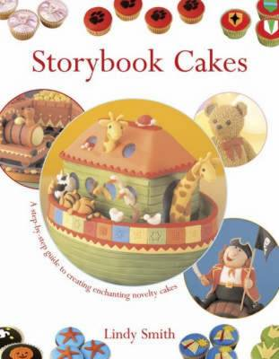 Storybook Cakes: A Step-By-Step Guide to Creating Enchanting Novelty Cakes - Smith, Lindy