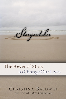 Storycatcher: Making Sense of Our Lives Through the Power and Practice of Story - Baldwin, Christina