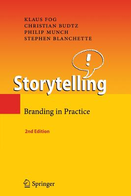 Storytelling: Branding in Practice - Fog, Klaus, and Budtz, Christian, and Munch, Philip