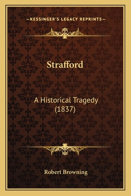 Strafford: A Historical Tragedy (1837) - Browning, Robert