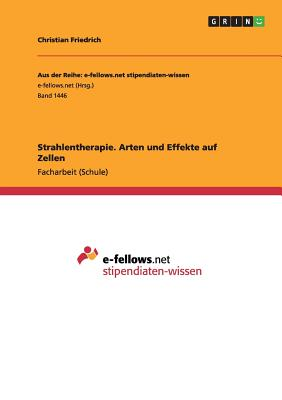 Strahlentherapie. Arten Und Effekte Auf Zellen - Friedrich, Christian