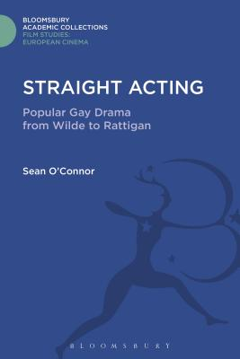 Straight Acting: Popular Gay Drama from Wilde to Rattigan - O'Connor, Sean